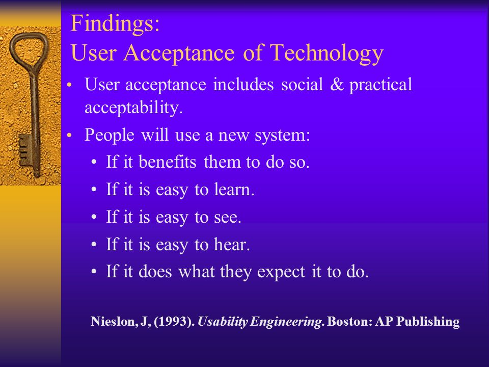 Findings: User Acceptance of Technology User acceptance includes social & practical acceptability.