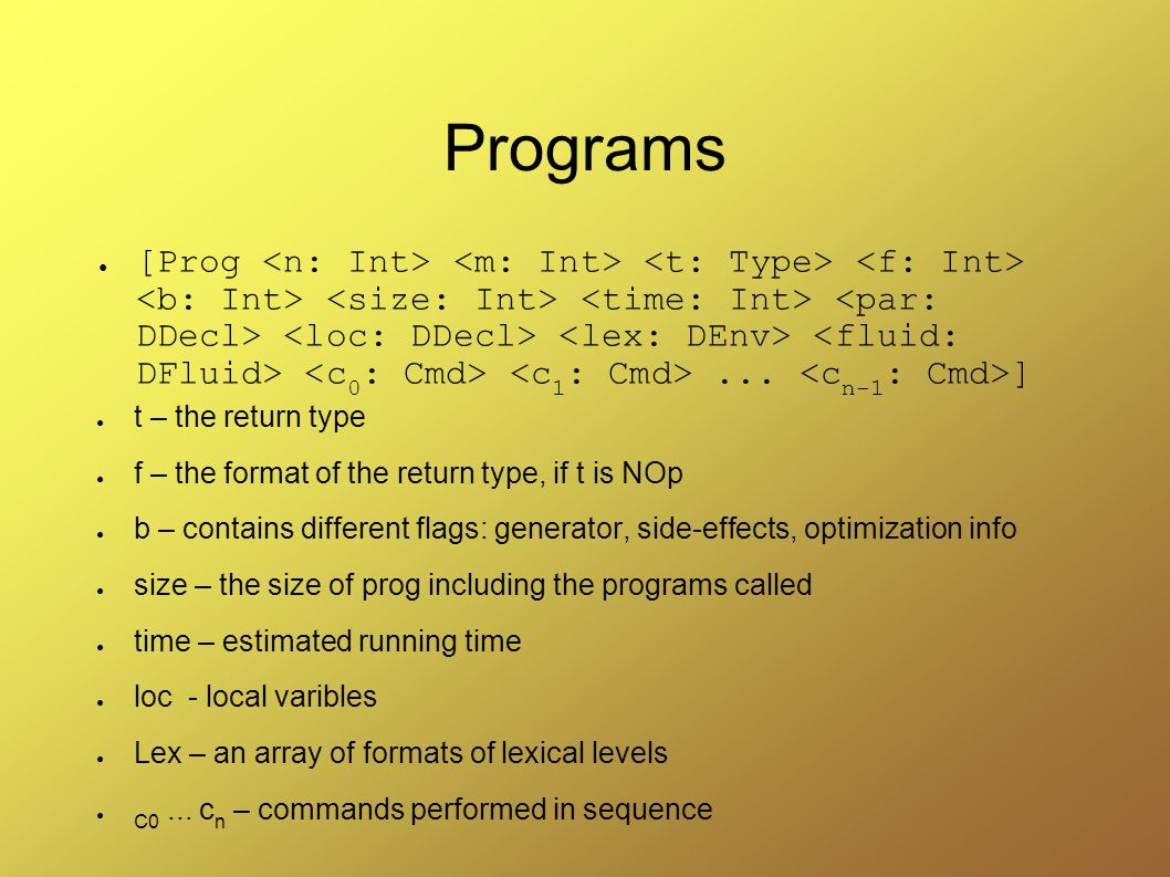 Programs ● [Prog... ] ● t – the return type ● f – the format of the return type, if t is NOp ● b – contains different flags: generator, side-effects,