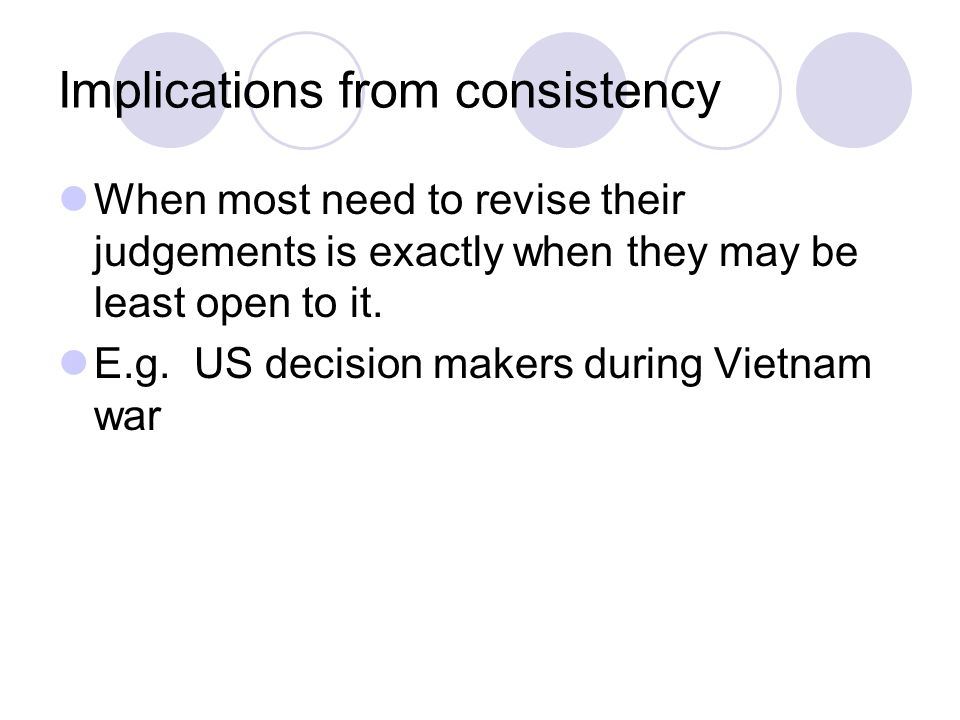 Implications from consistency When most need to revise their judgements is exactly when they may be least open to it.