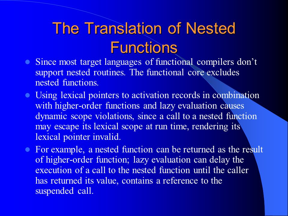 The Translation of Nested Functions Since most target languages of functional compilers don't support nested routines. The functional core excludes ne