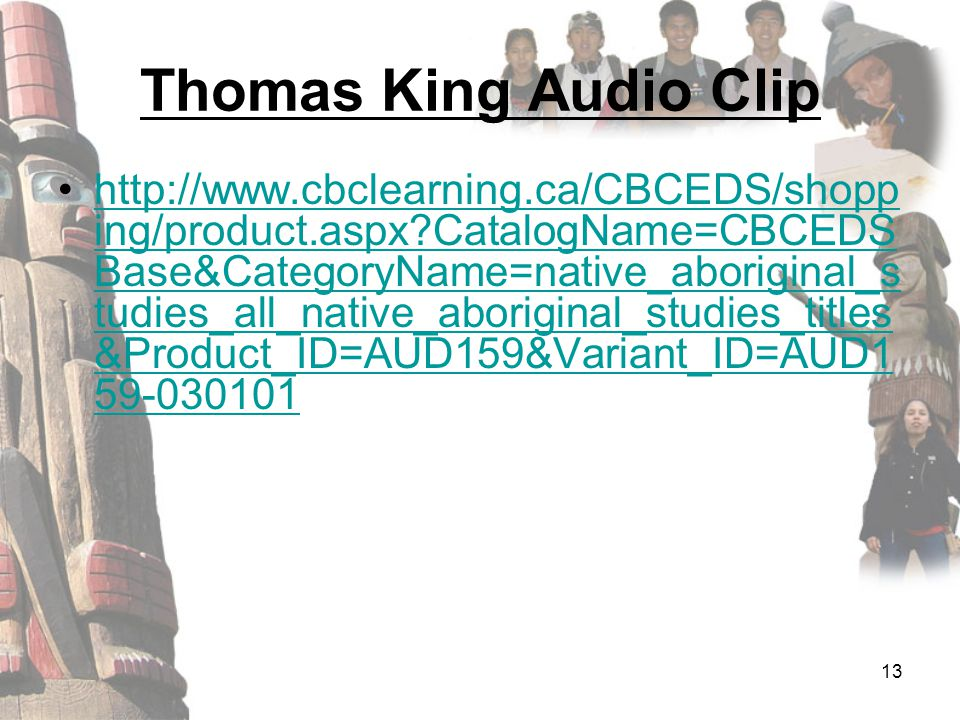 Thomas King Audio Clip http://www.cbclearning.ca/CBCEDS/shopp ing/product.aspx?CatalogName=CBCEDS Base&CategoryName=native_aboriginal_s tudies_all_nat