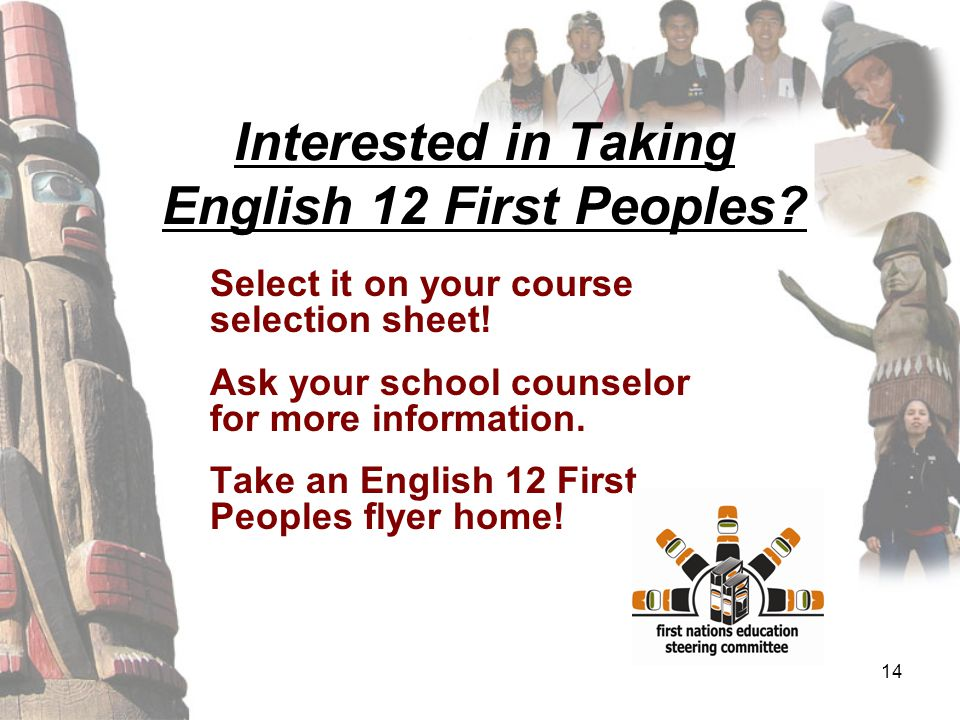 14 Interested in Taking English 12 First Peoples? Select it on your course selection sheet! Ask your school counselor for more information. Take an En