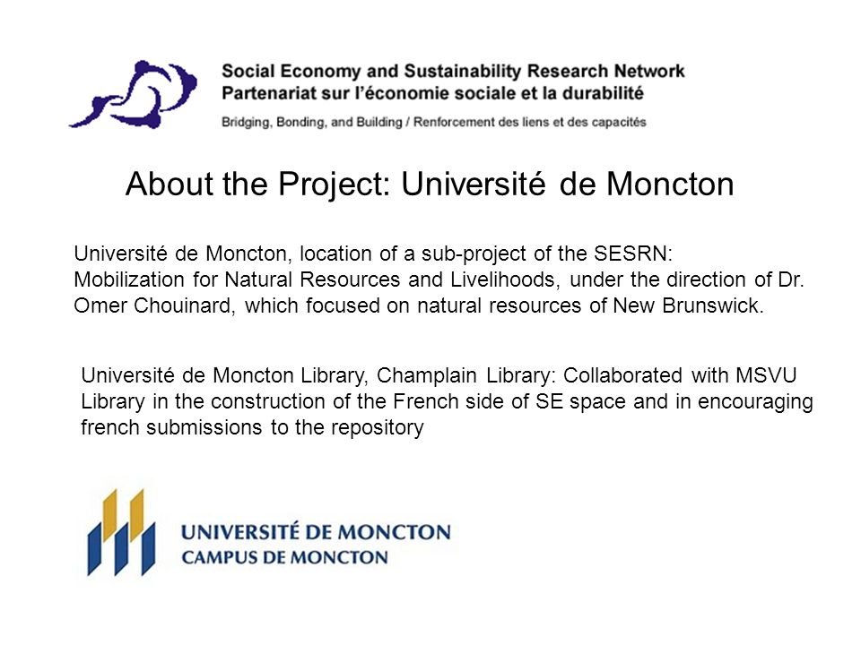 About the Project: Université de Moncton Université de Moncton, location of a sub-project of the SESRN: Mobilization for Natural Resources and Livelihoods, under the direction of Dr.