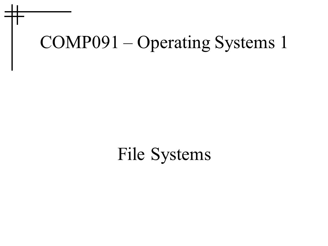COMP091 – Operating Systems 1 File Systems