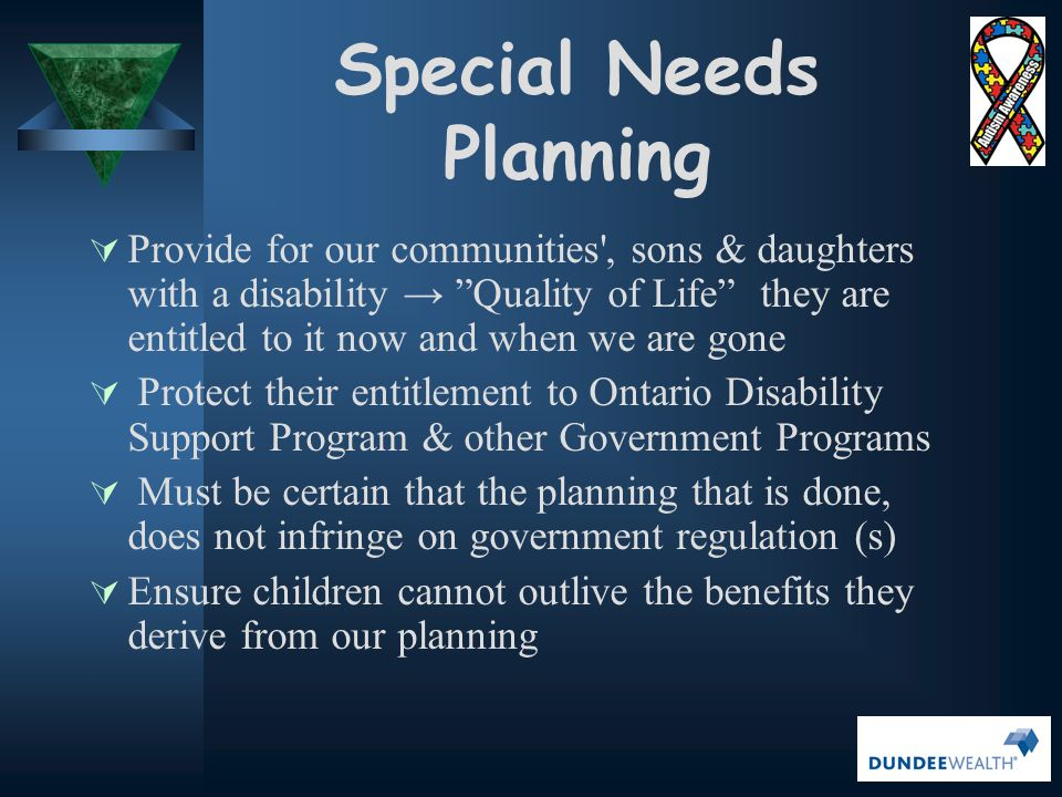 "Special Needs Planning  Provide for our communities', sons & daughters with a disability → ""Quality of Life"" they are entitled to it now and when we"