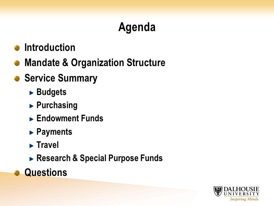 Agenda Introduction Mandate & Organization Structure Service Summary Budgets Purchasing Endowment Funds Payments Travel Research & Special Purpose Funds Questions