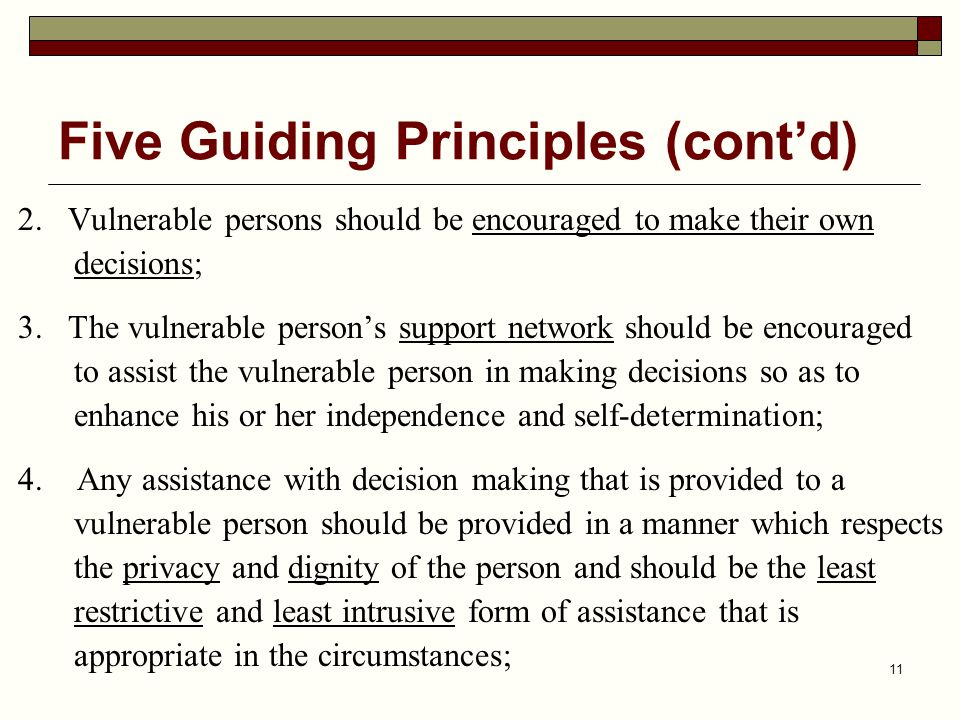 11 2.Vulnerable persons should be encouraged to make their own decisions; 3.