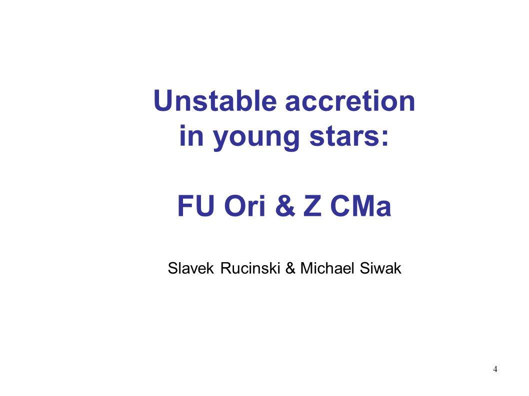 4 Unstable accretion in young stars: FU Ori & Z CMa Slavek Rucinski & Michael Siwak