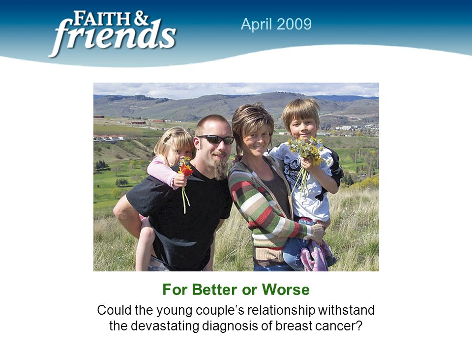 For Better or Worse Could the young couple's relationship withstand the devastating diagnosis of breast cancer.