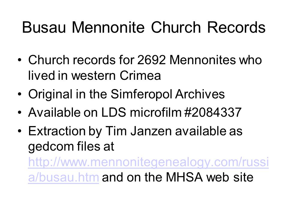 Busau Mennonite Church Records Church records for 2692 Mennonites who lived in western Crimea Original in the Simferopol Archives Available on LDS mic