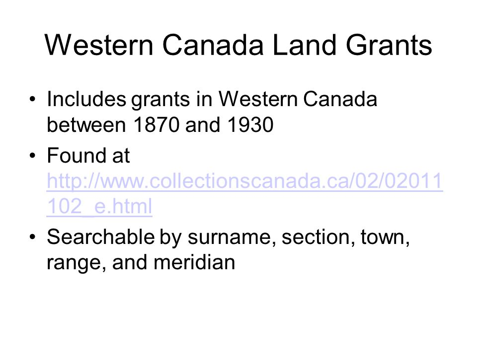 Western Canada Land Grants Includes grants in Western Canada between 1870 and 1930 Found at http://www.collectionscanada.ca/02/02011 102_e.html http:/
