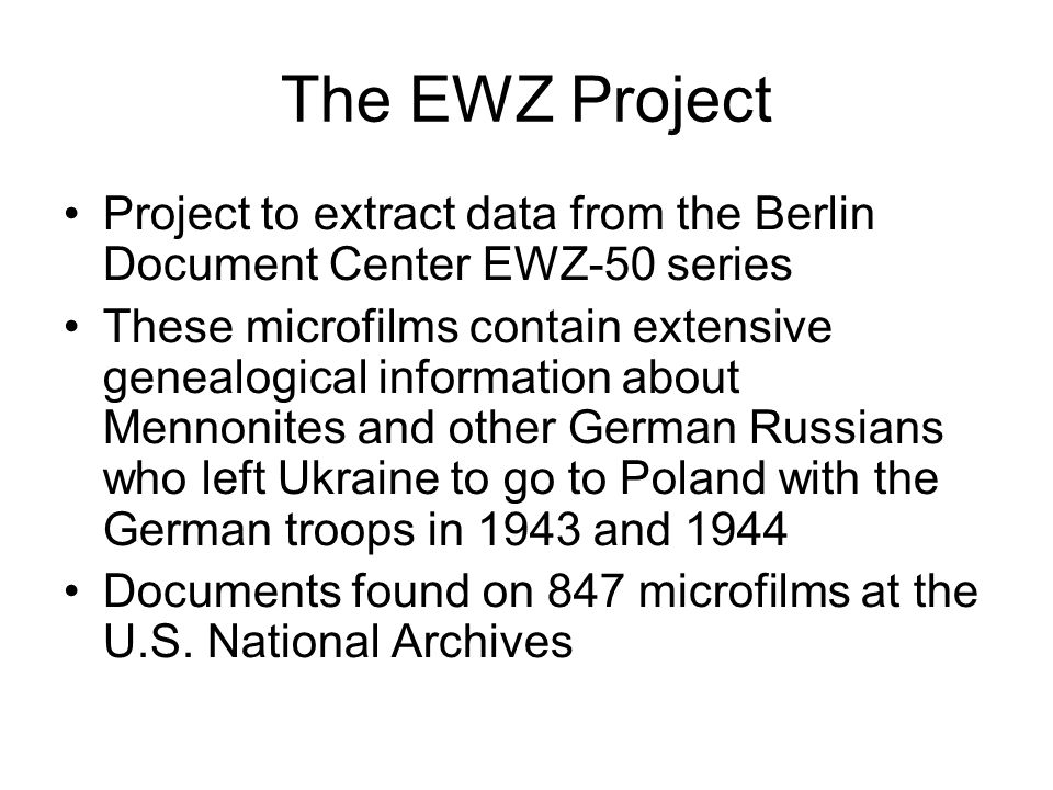 The EWZ Project Project to extract data from the Berlin Document Center EWZ-50 series These microfilms contain extensive genealogical information abou