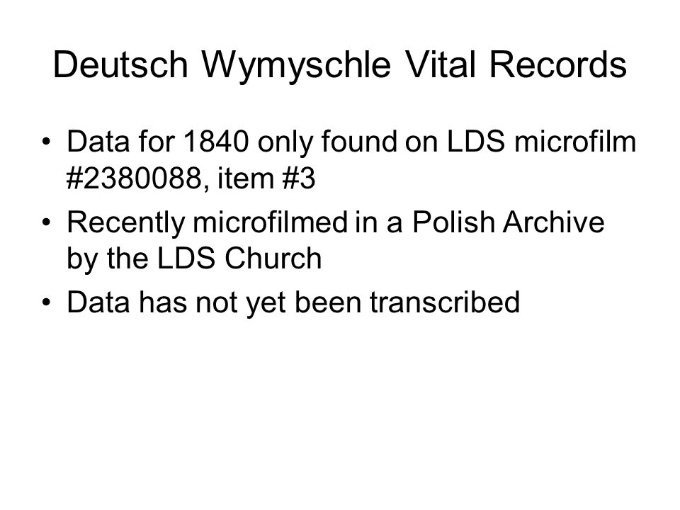 Deutsch Wymyschle Vital Records Data for 1840 only found on LDS microfilm #2380088, item #3 Recently microfilmed in a Polish Archive by the LDS Church