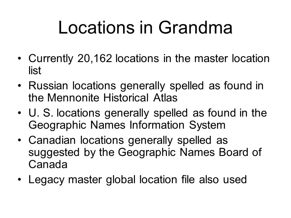 Locations in Grandma Currently 20,162 locations in the master location list Russian locations generally spelled as found in the Mennonite Historical A