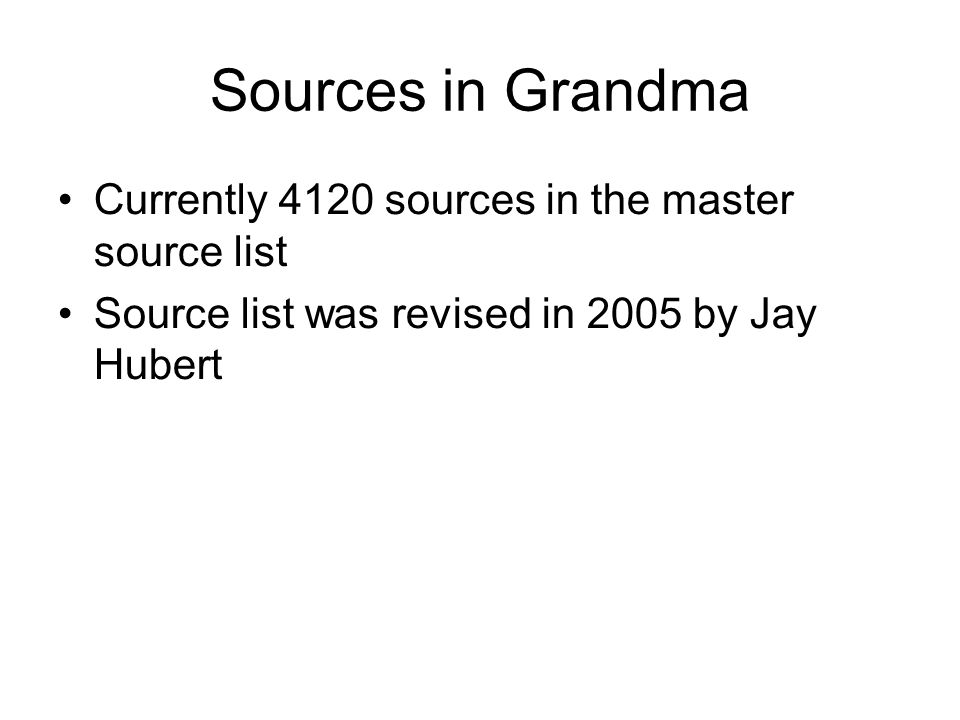 Sources in Grandma Currently 4120 sources in the master source list Source list was revised in 2005 by Jay Hubert