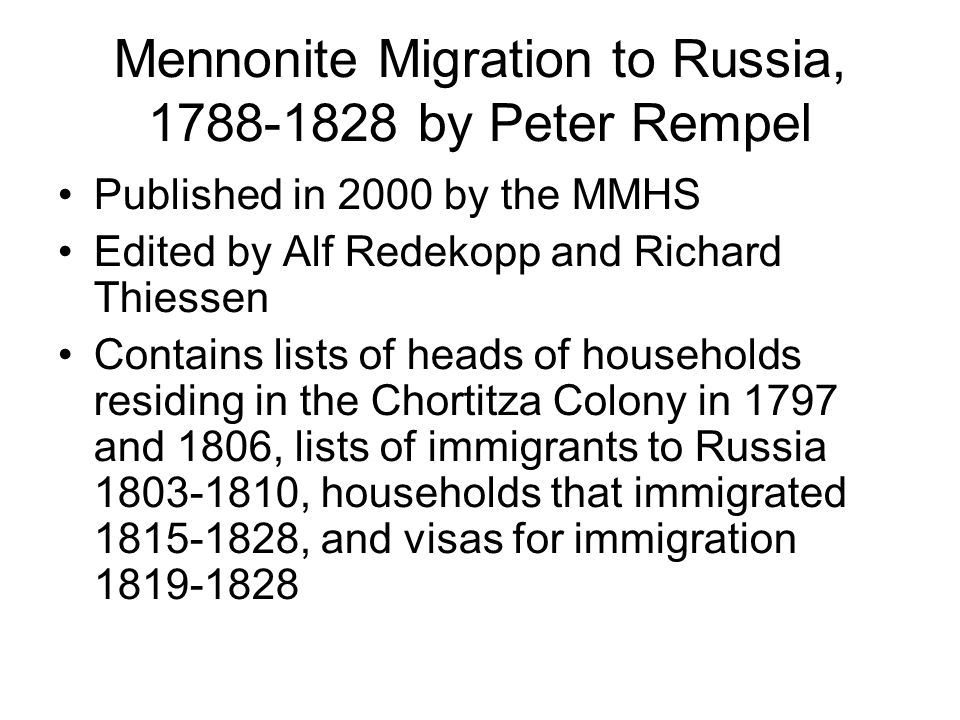 Mennonite Migration to Russia, 1788-1828 by Peter Rempel Published in 2000 by the MMHS Edited by Alf Redekopp and Richard Thiessen Contains lists of h