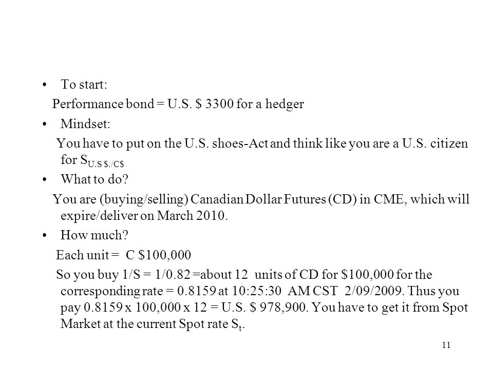 To start: Performance bond = U.S. $ 3300 for a hedger Mindset: You have to put on the U.S. shoes-Act and think like you are a U.S. citizen for S U.S $