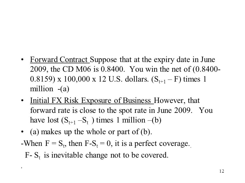 Forward Contract Suppose that at the expiry date in June 2009, the CD M06 is 0.8400. You win the net of (0.8400- 0.8159) x 100,000 x 12 U.S. dollars.