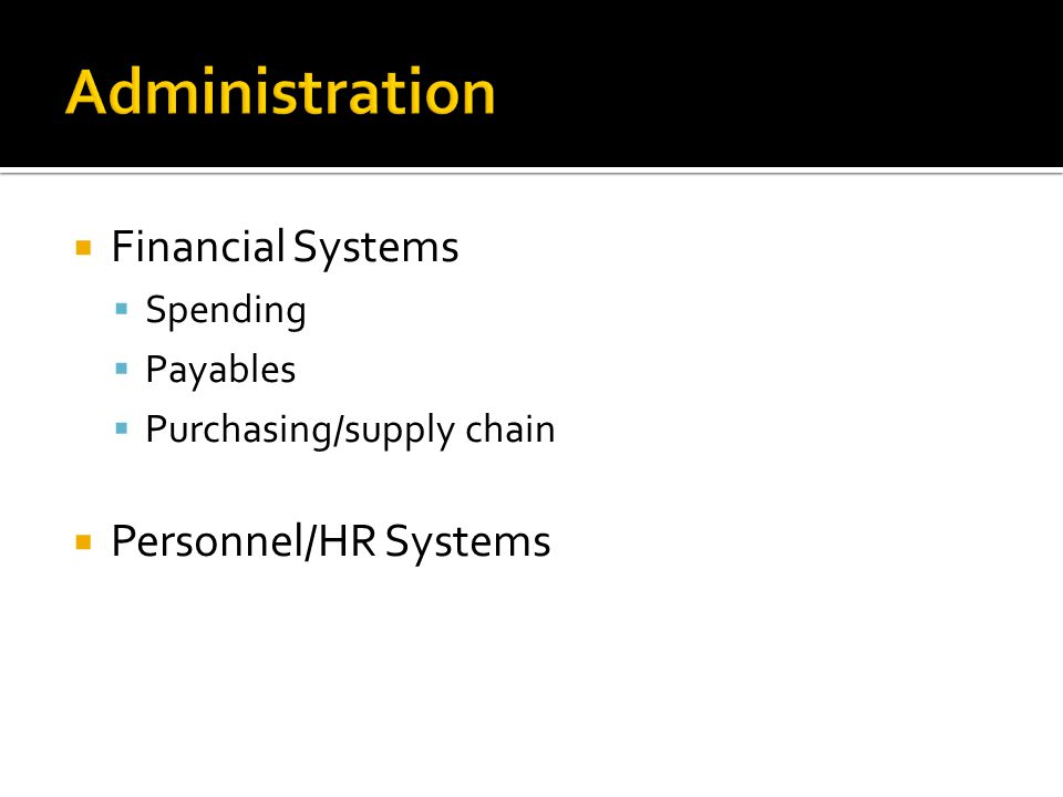  Financial Systems  Spending  Payables  Purchasing/supply chain  Personnel/HR Systems