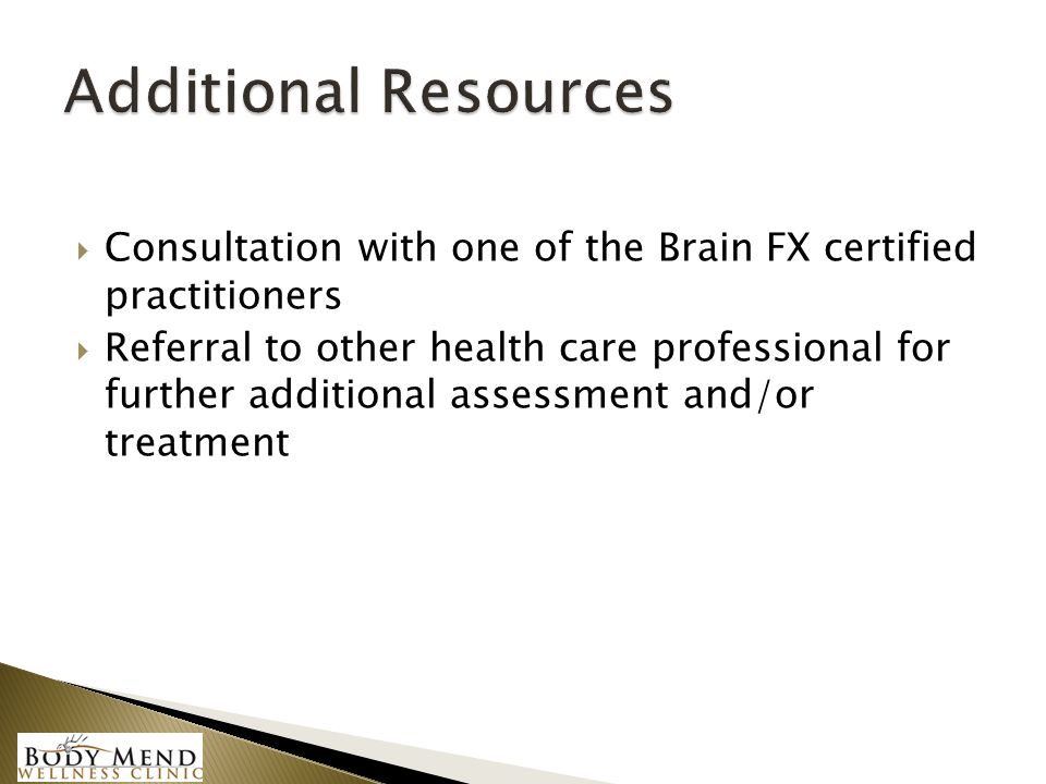  Consultation with one of the Brain FX certified practitioners  Referral to other health care professional for further additional assessment and/or