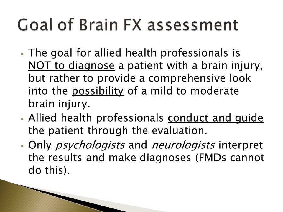  The goal for allied health professionals is NOT to diagnose a patient with a brain injury, but rather to provide a comprehensive look into the possi