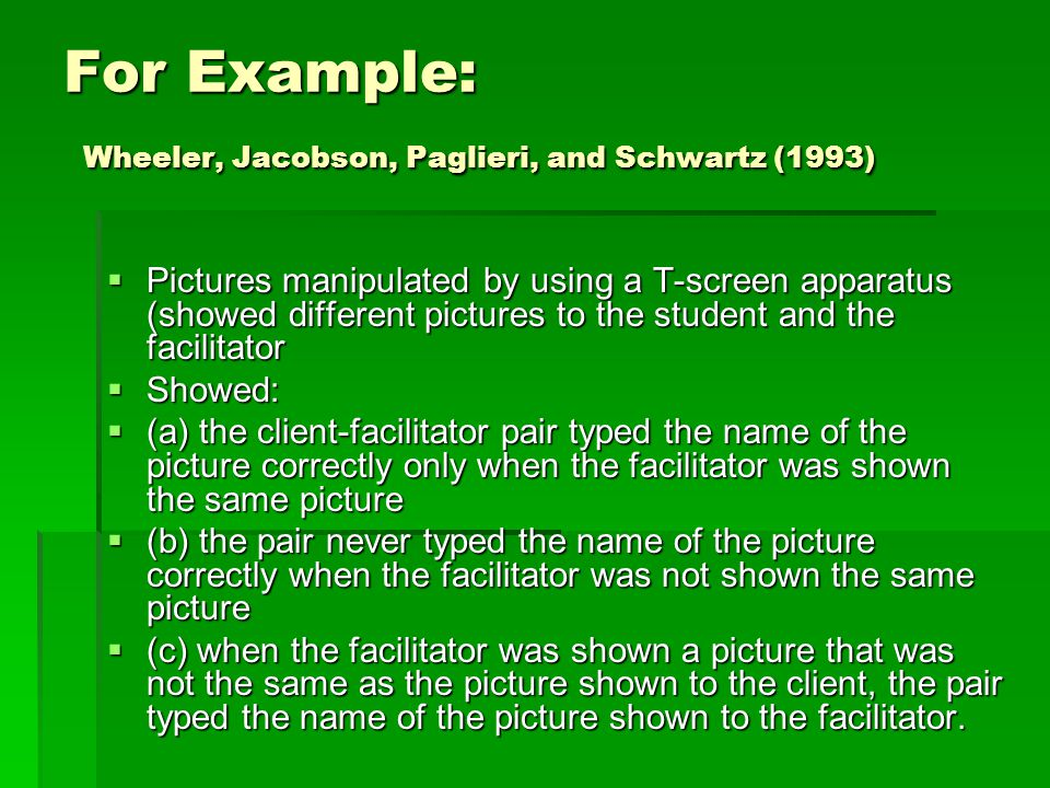 For Example: Wheeler, Jacobson, Paglieri, and Schwartz (1993)  Pictures manipulated by using a T-screen apparatus (showed different pictures to the s