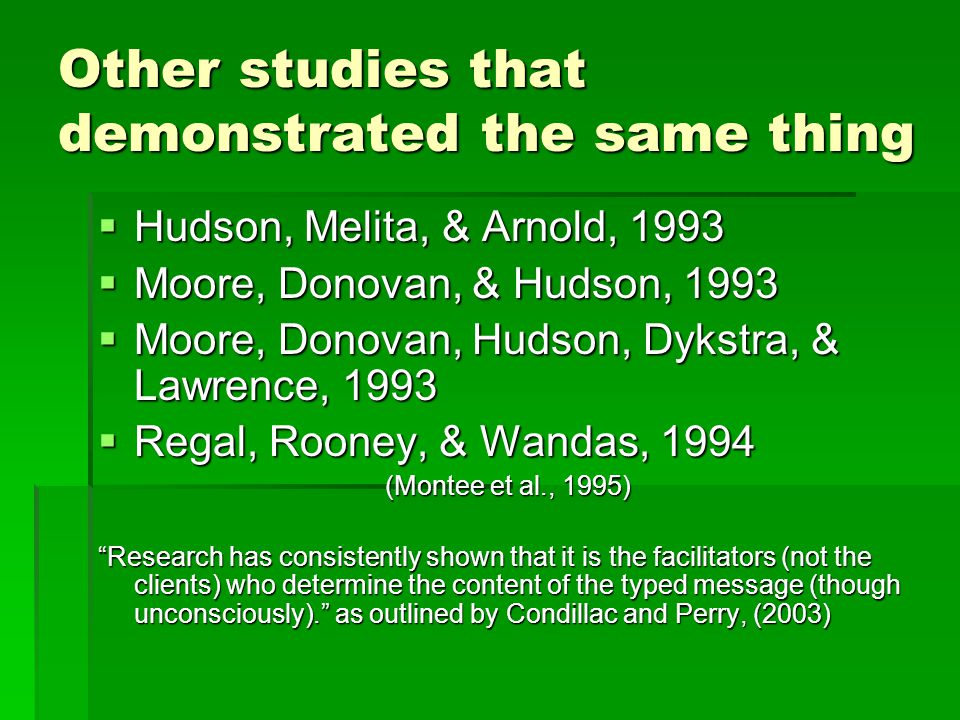Other studies that demonstrated the same thing  Hudson, Melita, & Arnold, 1993  Moore, Donovan, & Hudson, 1993  Moore, Donovan, Hudson, Dykstra, &