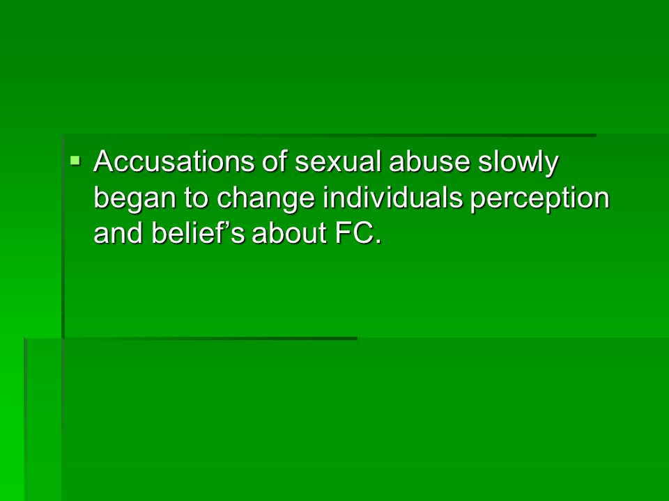  Accusations of sexual abuse slowly began to change individuals perception and belief's about FC.