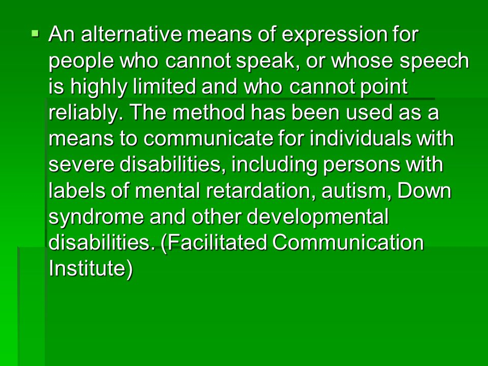  An alternative means of expression for people who cannot speak, or whose speech is highly limited and who cannot point reliably. The method has been