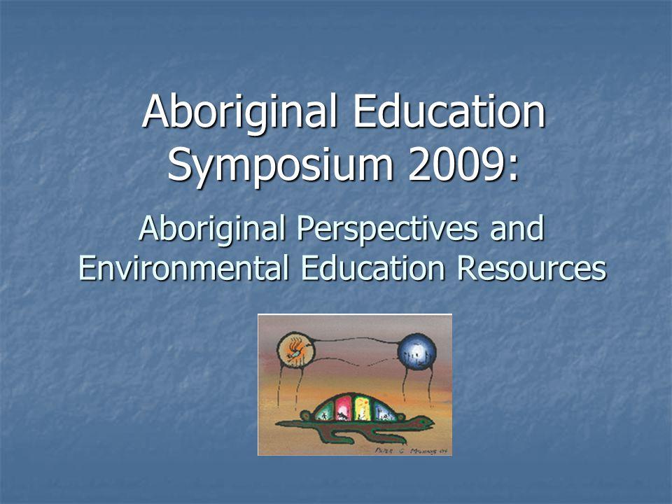 Aboriginal Perspectives and Environmental Education Resources Aboriginal Education Symposium 2009: