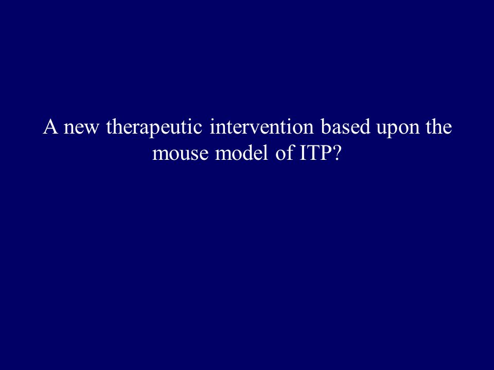 A new therapeutic intervention based upon the mouse model of ITP