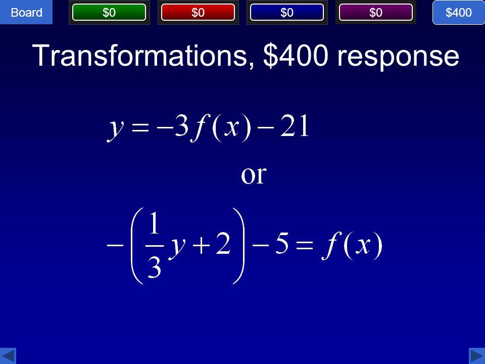 Board $0 Transformations, $400 response $400