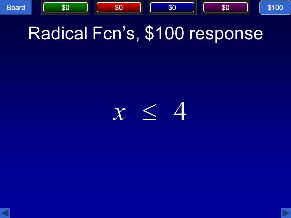 Board $0 Radical Fcn's, $100 response $100