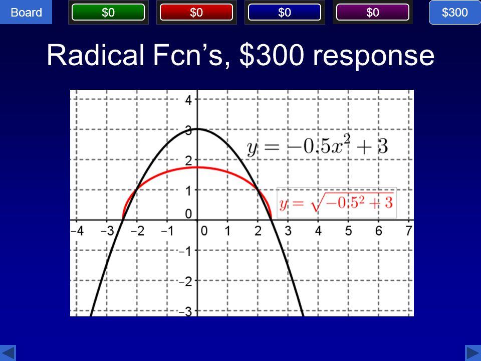 Board $0 Radical Fcn's, $300 response $300