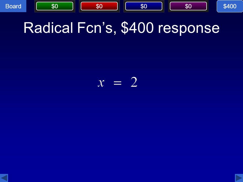 Board $0 Radical Fcn's, $400 response $400
