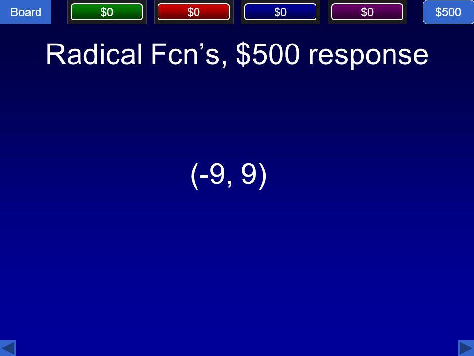 Board $0 Radical Fcn's, $500 response (-9, 9) $500