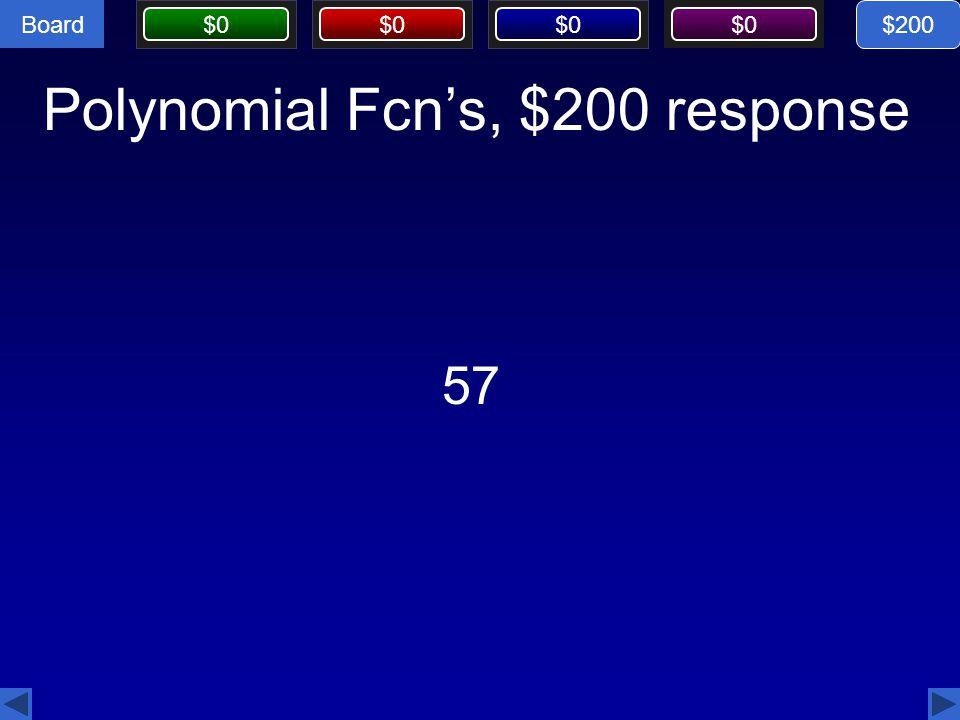 Board $0 Polynomial Fcn's, $200 response 57 $200