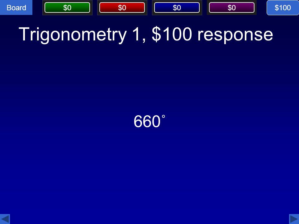 Board $0 Trigonometry 1, $100 response $100 660˚