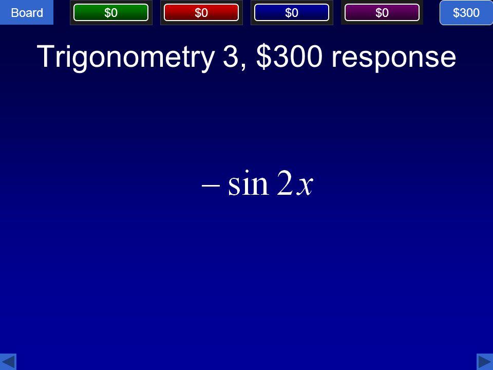 Board $0 Trigonometry 3, $300 response $300