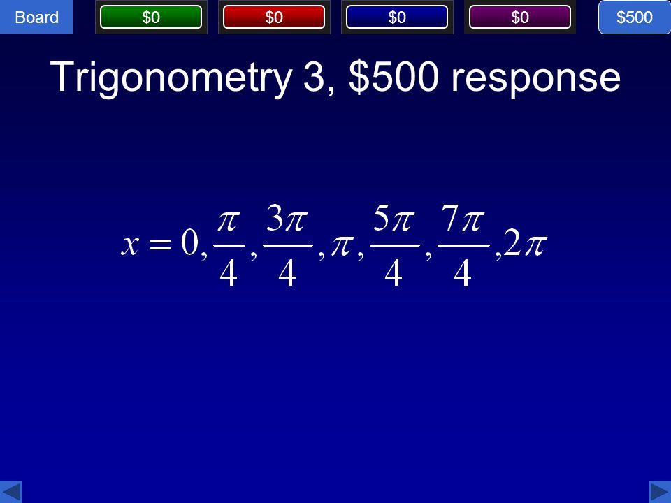 Board $0 Trigonometry 3, $500 response $500