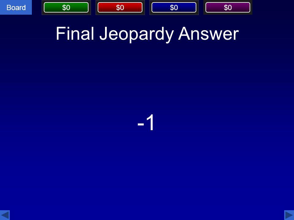 Board $0 Final Jeopardy Answer