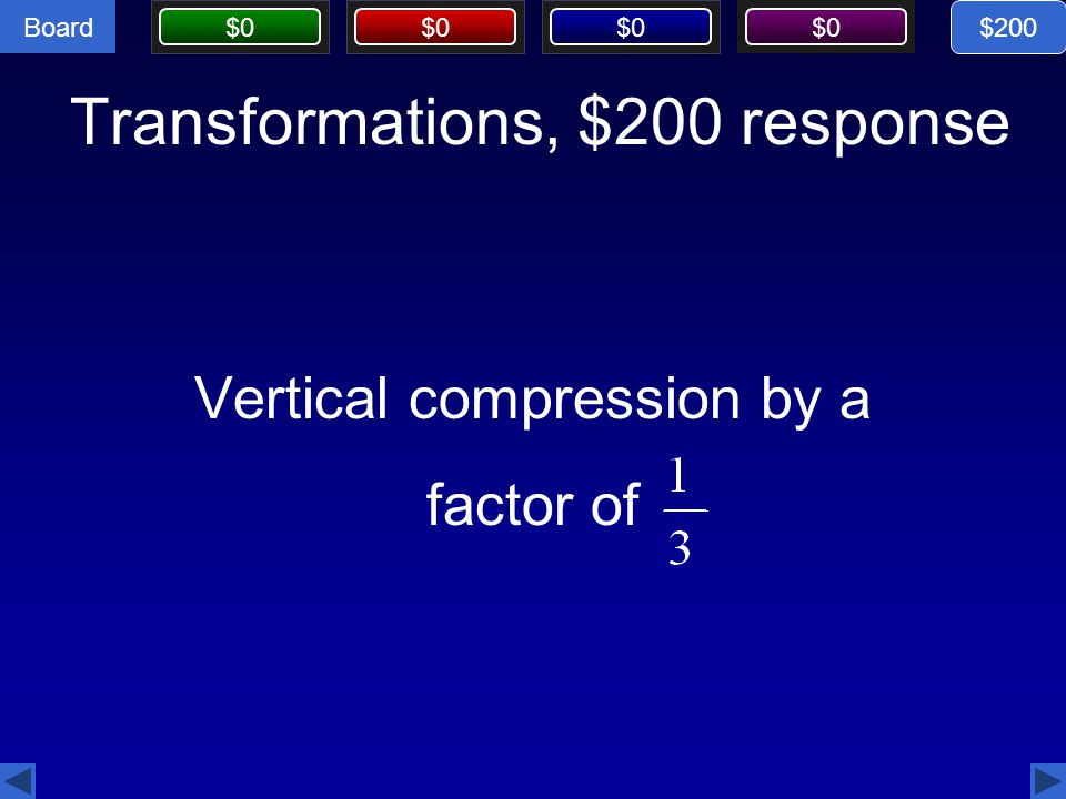 Board $0 Transformations, $200 response Vertical compression by a factor of $200