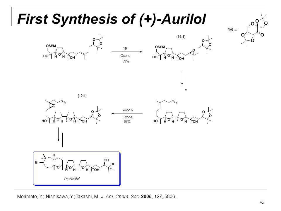45 First Synthesis of (+)-Aurilol Morimoto, Y.; Nishikawa, Y.; Takashi, M. J. Am. Chem. Soc. 2005, 127, 5806.