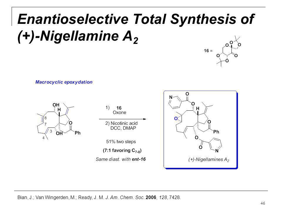 46 Enantioselective Total Synthesis of (+)-Nigellamine A 2 Bian, J.; Van Wingerden, M.; Ready, J. M. J. Am. Chem. Soc. 2006, 128, 7428.