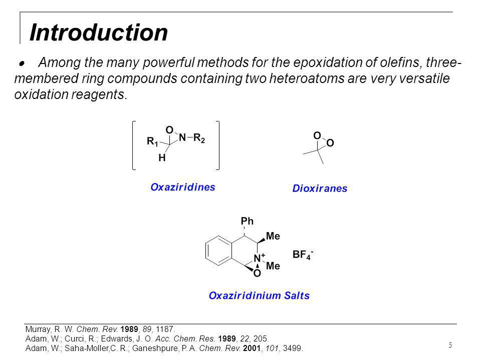 5 Introduction  Among the many powerful methods for the epoxidation of olefins, three- membered ring compounds containing two heteroatoms are very ve