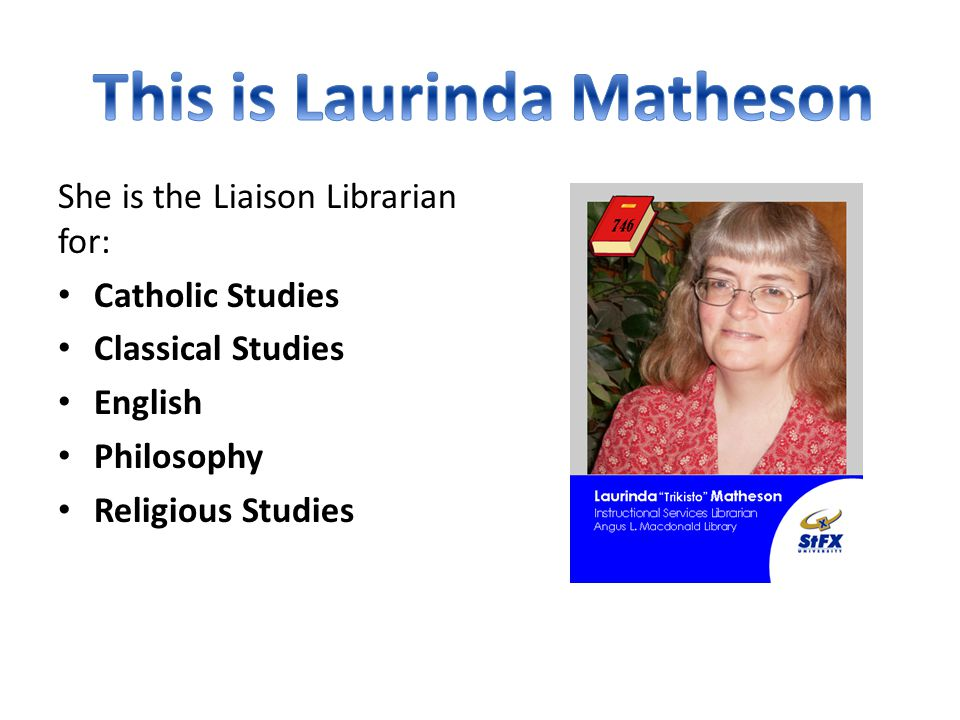 She is the Liaison Librarian for: Adult Education Education Fine Arts Modern Languages