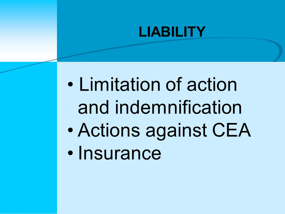 LIABILITY Limitation of action and indemnification Actions against CEA Insurance