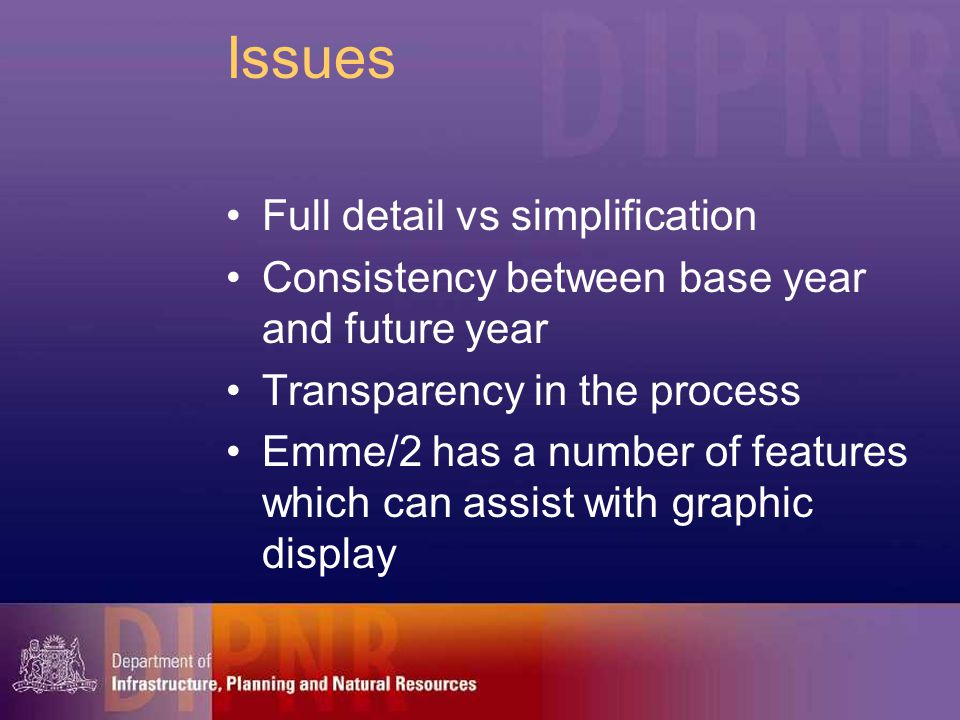 Issues Full detail vs simplification Consistency between base year and future year Transparency in the process Emme/2 has a number of features which c