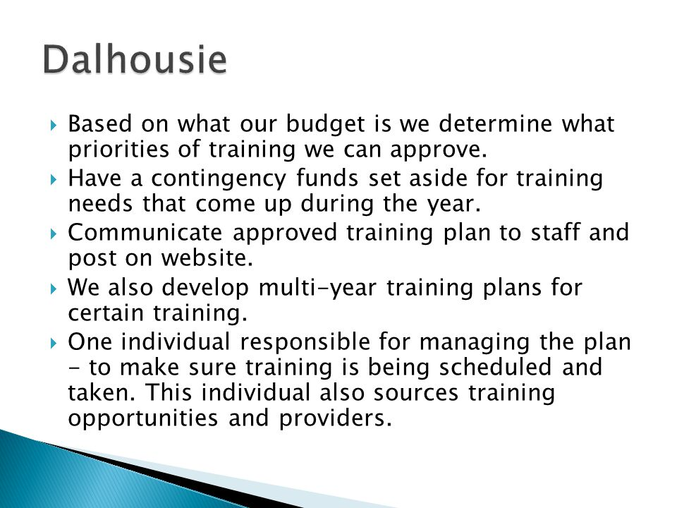  Based on what our budget is we determine what priorities of training we can approve.  Have a contingency funds set aside for training needs that co