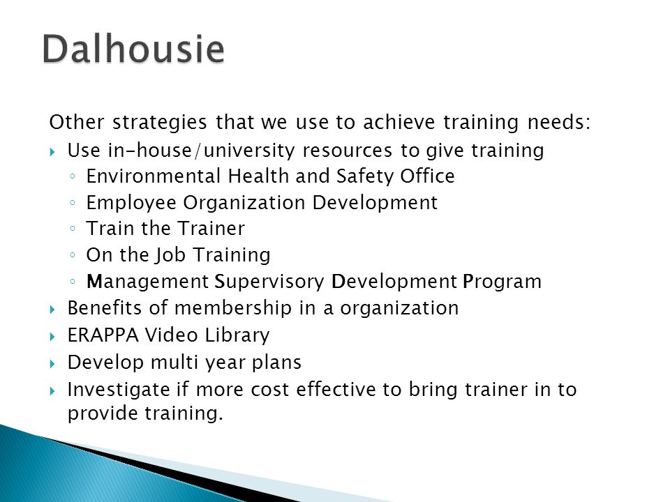 Other strategies that we use to achieve training needs:  Use in-house/university resources to give training ◦ Environmental Health and Safety Office